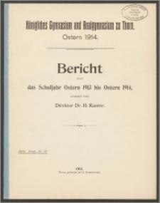 Königliches Gymnasium und Realgymnasium zu Thorn. Bericht über das Schuljahr Ostern 1913 bis Ostern 1914