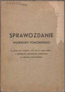 Sprawozdanie Wojewody Pomorskiego za okres od 1 kwietnia 1937 do 31 marca 1938 z działalności administracji państwowej na obszarze województwa