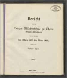 Bericht über die Bürger-Mädchenschule zu Thorn (Mädchen-Mittelschule) für das Schuljahr von Ostern 1907 bis Ostern 1908
