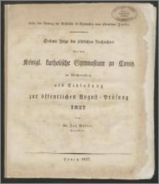 Sechste Folge der jahrlichen Nachrichten über das Königl. katholische Gymnasium zu Conitz in Westpreußen, als Einladung zur öffentlichen August = Prüfung 1827