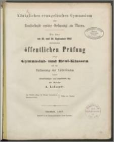 Königliches evanglisches Gymnasium und Realschule erster Ordnung zu Thorn. Zu der am 25. und 26. September 1867
