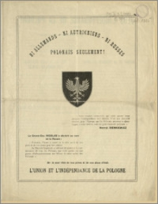 Ni Allemans - Ni Autrichiens - Ni Russes - Polonais Seulement! [...] Or, le seul rêve de nos pères et de nos aïeux c'était L'union et L'indépendance de la Pologne