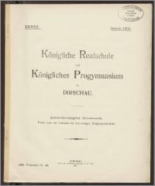 Königliche Realschule und Königliches Progymnasium zu Dirschau. Achtundzwanzigster Jahresbericht