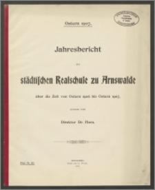 Jahresbericht der Städtischen Realschule zu Arnswalde über die Zeit von Ostern 1906 bis Ostern 1907