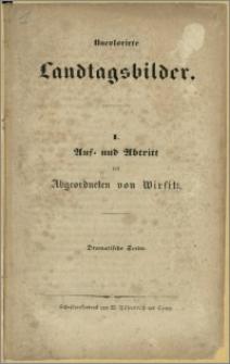 Uncolorirte Landtagsbilder. I. Auf - und Abtritt des Abgeordneten von Wirsitz. Dramatische Scene