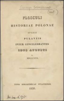 Flosculi Historiae Polonae Sparsi Pulaviis Inter Concelebrantes Idus Augusti A. MDCCCXXX