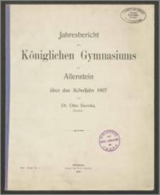 Jahresbericht des Königlichen Gymnasiums zu Allenstein über das Schuljahr 1907