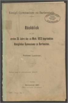 Rückblick auf die ersten 25 Jahre des zu Michaelis 1872 begründeten Königlichen Gymnasiums zu Bartenstein