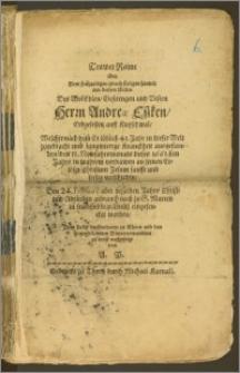 Trawer Reime über Dem [...] seeligen hintrit aus diesem Eitlen Des [...] Herrn Andreæ Eszken, Erbgesessen auff Kutzschwal, Welcher [...] den 11. Newjahrsmonats dieses 1661.sten Jahrs [...] sanfft und seelig verschieden, Den 24. Februarij aber desselben Jahrs [...] zu S. Marien in sein Erbbegräbnuesz eingesencket worden / [...] zu trost auffgesetzt von A. P.