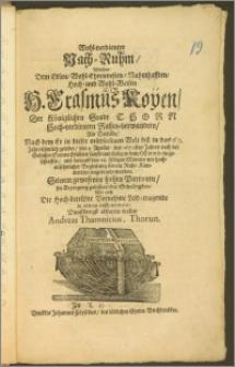 Wohl-verdienter Nach-Ruhm, Welchen Dem [...] H. Erasmus Koyen, Der Käniglichen Stadt Thorn [...] Rahts-verwandten, Als Derselbe, Nach dem Er in dieser [...] Welt [...] in das 67. Jahr [...] gelebet, den 9. Aprilis des 1673sten Jahres [...] sanft und seelig in dem Herrn eingeschlaffen, und darauff den 16. selbigen Monats mit hochansehnlicher Begleitung seinem Ruhe-Kämmerlein eingebracht worden / Seinem gewesenen hohen Patronen [...] abstatten wollen Andreas Thamnitius, Thorun