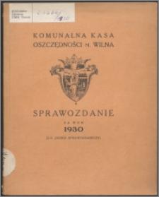Sprawozdanie za Rok 1930 : (2-gi okres sprawozdawczy) / Komunalna Kasa Oszczędności m. Wilna