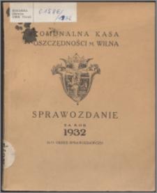 Sprawozdanie za Rok 1932 : (4-ty okres sprawozdawczy) / Komunalna Kasa Oszczędności m. Wilna