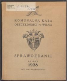Sprawozdanie za Rok 1938 : (10-ty okres sprawozdawczy) / Komunalna Kasa Oszczędności m. Wilna