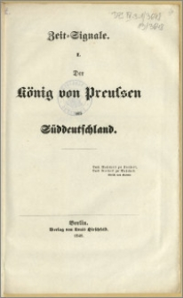 Zeit = Signale. I. : Der König von Preussen und Süddeutschland