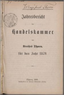 Jahresbericht der Handelskammer des Kreises Thorn für das Jahr 1879