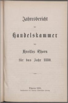 Jahresbericht der Handelskammer des Kreises Thorn für das Jahr 1880