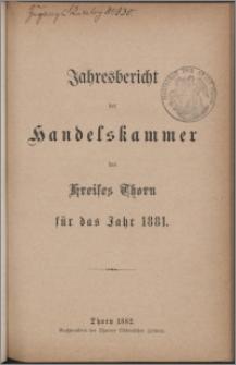 Jahresbericht der Handelskammer des Kreises Thorn für das Jahr 1881