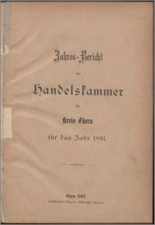 Jahres-Bericht der Handelskammer für Kreis Thorn für das Jahr 1891