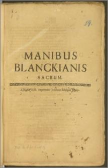 Manibus Blanckianis Sacrum / [Daniel Köhler, S. L. C.]
