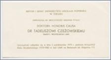 [Zaproszenie. Incipit] Rektor i Senat Uniwersytetu Mikołaja Kopernika w Toruniu zapraszają na uroczystość nadania tytułu doktora honoris causa dr Tadeuszowi Czeżowskiemu ... 2 października 1979 r. podczas inauguracji Roku Akademickiego 1979/1980