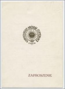 [Zaproszenie. Incipit] Rektor i Senat Uniwersytetu Mikołaja Kopernika w Toruniu mają zaszczyt zaprosić na sesję poświęconą Ludwikowi Kolankowskiemu pierwszemu rektorowi UMK w stulecie jego urodzin ... 7 czerwca 1982 roku