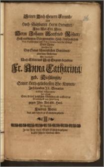 Seinen Hoch-theuern Freund, Und Hoch-schätzbaren Herzn Gevatter, Jhro ... Herrn Johann Gottfried Rösner, Hoch-verdienten Bürgermeister ... Vice-Præsidenten, und Proto-Scholarchen, der Königl. Stadt Thorn, Bemühete sich, Bey Seiner schmertzlichen Betrübnis, über dem Absterben, Der ... Fr. Anna Catharina, geb. Kieszlingin, Seiner ... Ehe-Kronen / Jn ... JX. Sonneten ... auffzurichten, Und dadurch Sein ... Freundschafft und Zuneigung gegen Jhro Wol-Edl. Herzl. Zu bezeugen, Friedrich Weber, Past. und Inspect. in Schlichtingsheim