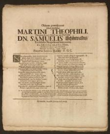 Obitum præmaturum Filioli [...] Martini Theophili [...] Dn. Samuelis Schönwaldts, Ecclesiastæ Neopolitani [...] d. 23 Julii A. 1709. nati, at d. 10. Octobr. ejusdem anni denati lugere & insimul Parentem mœstissimum erigere voluit Philippus Jacobus Rachlitz, P. G. C.