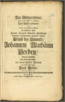 Sein Wohlgerathenes, Anno 1689. den 10. Octobr. Von Gott gelehntes, und Anno 1699. den 11. Martij im Zehenden Jahr [...] abgefordertes, eintziges, liebstes Pfand des Himmels, Johannem Mathäum Herden, beklagte hertzlich, sich aber schmertzlich, mit treuen Vaters-Thränen bey dessen Beerdigung Jacob Herden, J. P. P. Extr: und Pr. Ord.