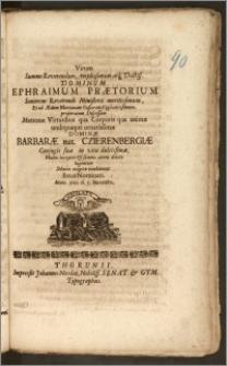 Virum Summe Reverendum [...] Dominum Ephraimum Prætorium Seniorem Reverendi Ministerii [...] Et ad Ædem Marianam Pastorem [...] properatum Discessum Matronæ [...] Barbaræ nat. Czierenbergiæ Conjugis [...] Multis lacrymis & summo animi dolore lugentem Solatio erigere nitebantur Intus Nominati Anno 1710 d. 5. Novembr.