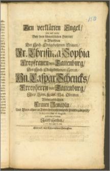 Den verklärten Engel, solte und wolte Bey dem [...] Hintritt in Warschau Der [...] Fr. Christina Sophia Freyfrauen von Tattenburg, Des [...] Hn. Caspar Schencks, Frreyherrn von Tattenburg, Jhro Röm. Käys. Maj. Obristen [...] Frauen Gemahlin, Und Dero [...] in Thorn [...] Leichbegängnüsz, Anno 1701. den 21. Augusti eylfertig abbilden Jacob Herden, J. P. P. Extr. und Pr. Ord.