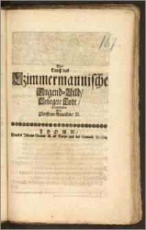 Der, Durch das Czimmermannische Tugend-Bild, Besiegete Todt, Entworffen / Von Christian Gaulcken, D.