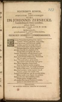Postremus Honor, qvem [...] Dn. Johannis Zerneckii, Consulis Reipubl. Patriæ meritissimi, perbeatis Manibus placido pioqve obitu, 6. Augusti, A. O. R. M. DCCIII. extincti, Ipso funerationis die, qvi in Dominicam X. post Trinit. festum incidebat, exhibere voluit Georgius Henricus Czimmermannus, Thorunensis