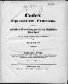 Codex diplomaticus Prussicus : Urkunden-Sammlung zur ältern Geschichte Preussens aus dem Königl. Geheimen Archiv zu Königsberg, nebst Regesten. Bd. 2