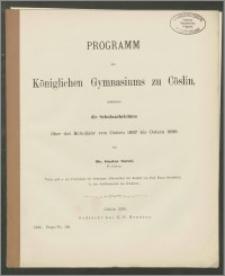 Programm des Königlichen Gymnasiums zu Cöslin, enthaltend die Schulnachrichten über das Schuljahr von Ostern 1897 bis Ostern 1898
