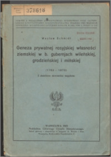 Geneza prywatnej rosyjskiej własności ziemskiej w b. gubernjach wileńskiej, grodzeńskiej i mińskiej (1793-1875) : z dodatkiem skorowidza majątków