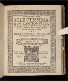Opusculum Novum Selectissimarvm Cantionvm Sacrarum Cum Qvatuor, Qvinque, sex, septem & octo Vocibus