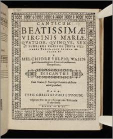Canticum Beatissimæ Virginis Mariæ, Qvatuor, Qvinqve, Sex Et Pluribus Vocibus ... Discantus