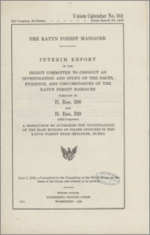 The Katyn Forest massacre : interim report of the Select Committee to Conduct an Investigation and Study of the Facts, Evidence, and Circumstances of the Katyn Forest Massacre pursuant to H. Res. 390 and H. Res. 539 (82d congress) : a resolution to authorize the investigation of the mass murder of Polish officers in the Katyn Forest near Smolensk, Russia
