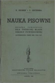 Nauka pisowni : książka pomocnicza dla trzeciej klasy szkoły powszechnej zatwierdzona przez Min. W.R. i O.P.