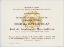 [Zaproszenie. Incipit] Rektor i Senat Uniwersytetu Mikołaja Kopernika w Toruniu mają zaszczyt prosić o przybycie na uroczystość nadania tytułu Doktora Honoris Causa prof. dr Stanisławowi Mrozowskiemu ... 29 czerwca 1990 roku