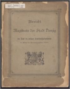 Bericht des Magistrats der Stadt Danzig über den Stand der dortigen Gemeindeangelegenheiten bei Ablauf des Verwaltungsjahres 1893-1894