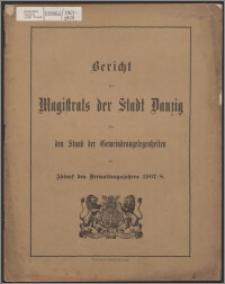 Bericht des Magistrats der Stadt Danzig über den Stand der dortigen Gemeindeangelegenheiten bei Ablauf des Verwaltungsjahres 1907-1908