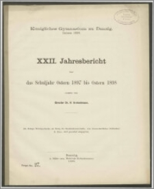 Königliches Gymnasium zu Danzig. Ostern 1898. XXII. Jahresbericht über das Schuljahr Ostern 1897 bis Ostern 1898