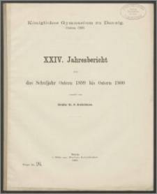 Königliches Gymnasium zu Danzig. Ostern 1900. XXIV. Jahresbericht über das Schuljahr Ostern 1899 bis Ostern 1900