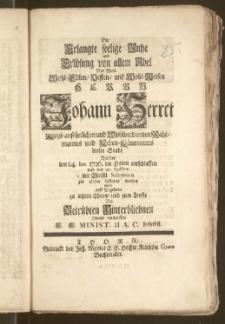 Die Erlangte seelige Ruhe [...] Des [...] Herrn Johann Herret [...] Wohlverdienten Rahtmannes und Neben-Kämmerers dieser Stadt Welcher den 14. Ian. 1726. im Herrn entschlaffen und den 20. Ejusdem [...] zur Erden bestattet worden wolte [...] zu letzten Ehren, und zum Troste Der Betrübten Hinterbliebnen Hiemit entwerffen E. E. Minist. U. A. C. hieselbst