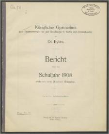 Königliches Gymnasium (mit Ersatzunterricht für das Griechische in Tertia und Untersekunda) zu Dt. Eylau. Bericht über das Schuljahr 1908