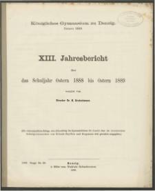 Königliches Gymnasium zu Danzig. Ostern 1889. XIII. Jahresbericht über das Schuljahr Ostern 1888 bis Ostern 1889