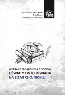 Wybrane zagadnienia z dziejów oświaty i wychowania na ziemi chojnickiej