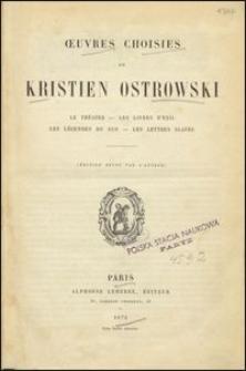 Oeuvres choisies de Kristien Ostrowski : le theát̂re, les livres d'exil, les leǵendes du Sud, les lettres slaves