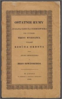 Ostatnie rymy Juliana Ursyna Niemcewicza pod tytyłem [!]: Treny wygnańca tudzież Reduta Ordona przez Adama Mickiewicza i Zgon Sowinskiego